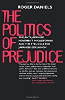The Politics of Prejudice: The Anti-Japanese Movement in California and the Struggle for Japanese Exclusion by Roger Daniels(1999-03-02)