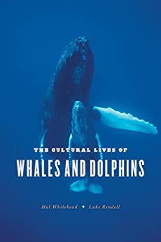 The Cultural Lives of Whales and Dolphins by [Hal Whitehead, Luke Rendell]