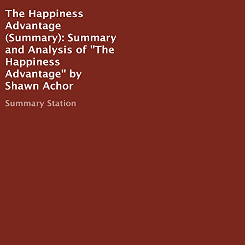 Summary and Analysis of The Happiness Advantage by Shawn Achor audiobook cover art