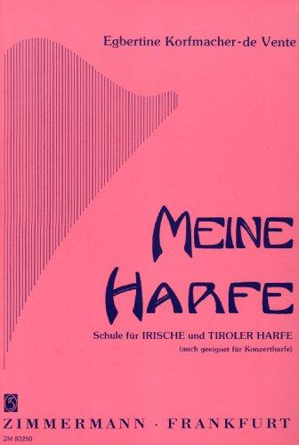 Meine Harfe: Schule für Irische und Tiroler Harfe (auch geeignet für Konzertharfe). Irische und Tiroler Harfe (auch geeignet für Konzertharfe).