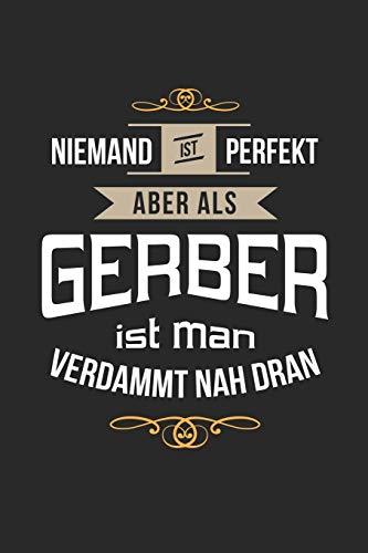 Niemand ist perfekt aber als Gerber ist man verdammt nah dran: Notizbuch, lustiges Geschenk für einen Lederbearbeiter, 6 x 9 Zoll (A5), kariert