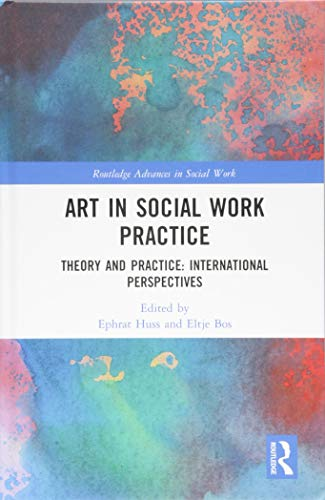 Art in Social Work Practice: Theory and Practice: International Perspectives (Routledge Advances in Social Work)