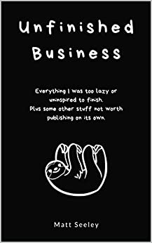Unfinished Business by [Matt Seeley]