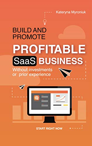 Build and Promote Profitable SaaS Business: Without investments or prior experience...