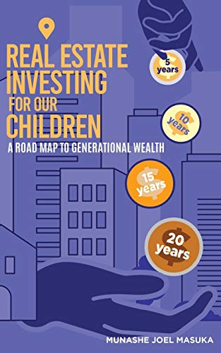 Real Estate Investing Books! - Real Estate Investing For Our Children: A Road Map For Generational Wealth