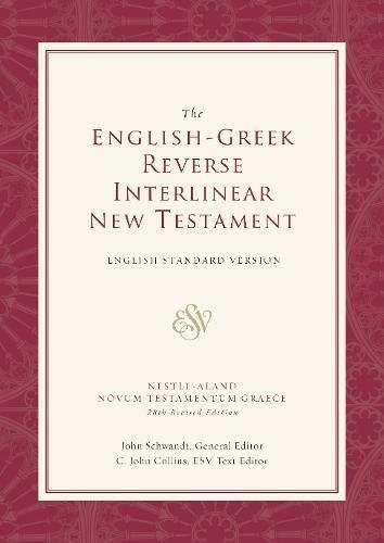 Compare Textbook Prices for ESV English-Greek Reverse Interlinear New Testament: English Standard Version English and Ancient Greek Edition Har/Cdr Edition ISBN 9781581346282 by Schwandt, John,Logos Research Systems,Collins, C. John