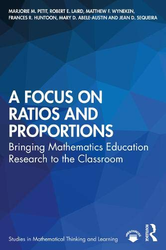 A Focus on Ratios and Proportions: Bringing Mathematics Education Research to the Classroom (Studies in Mathematical Thinking and Learning Series)