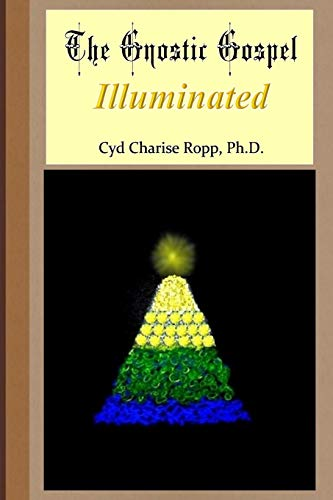 The Gnostic Gospel Illuminated: Gnosis freely dispensed and demystified