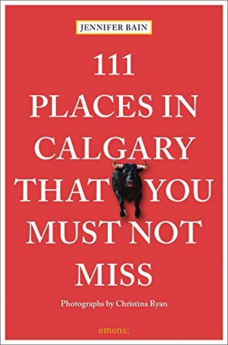 111 Places in Calgary That You Must Not Miss (111 Places in .... That You Must Not Miss)