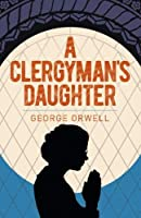 A Clergyman's Daughter (Arcturus Essential Orwell)