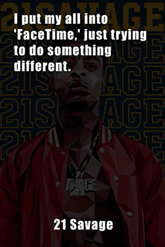 21 Savage Notebook : I put my all into 'FaceTime,' just trying to do something different.