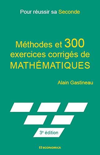 Pour Réussir Sa Seconde - Methodes et 300 Exercices Corriges de Mathematiques