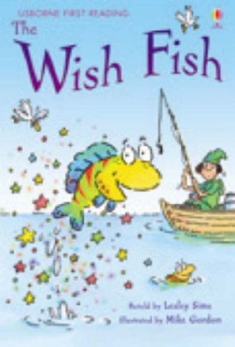 Wish Fish (First Reading) (First Reading Level One) by Lesley Sims (Adapter) › Visit Amazon's Lesley Sims Page search results for this author Lesley Sims (Adapter), Mike Gordon (Illustrator) (27-Jul-2007) Hardcover