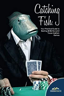 Catching Fish: Your Practical Guide TO Beating $1/$2 No-Limit Texas Hold'em Games
