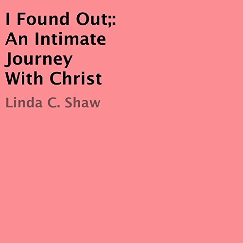 I Found Out: An Intimate Journey with Christ audiobook cover art
