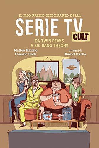 Il mio primo dizionario delle Serie TV Cult: Da Twin Peaks a Big Bang Theory (I miei primi dizionari)
