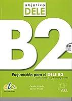 Objetivo Dele B2: Student Book : Preparation for the DELE exam: Level B2: Preparacion Par el Dele B2