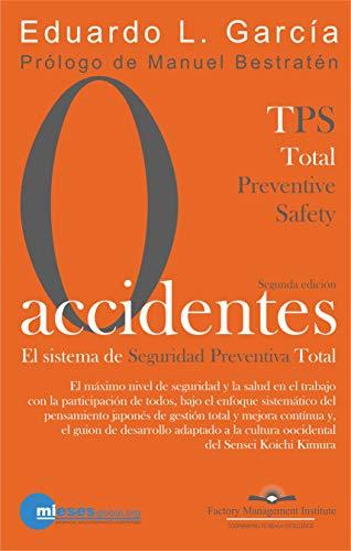 CERO ACCIDENTES: El Sistema de Seguridad Preventiva Total: Cero accidentes y cero paradas en la producción por accidentes. (Enciclopedia de Gestión de Fábrica nº 3)