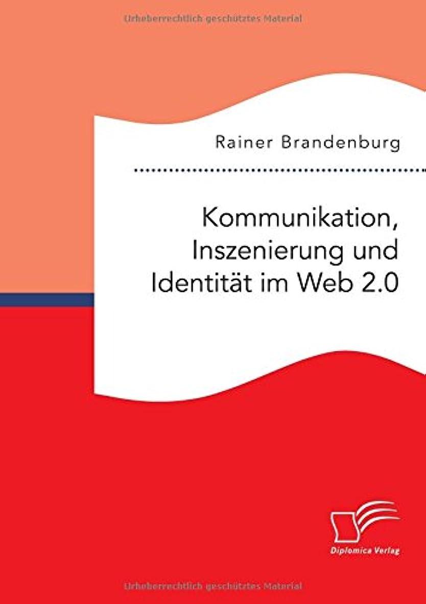 バーガー偽善百万Kommunikation, Inszenierung Und Identitaet Im Web 2.0