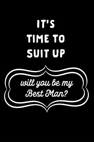 It's Time To Suit Up Will You Be My Best Man: Be My Best Man Gift: This is a blank, lined journal that makes a perfect Best Man Proposal gift for men. ... pages, a convenient size to write things in.