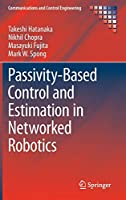 Passivity-Based Control and Estimation in Networked Robotics (Communications and Control Engineering)