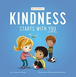 Image: Kindness Starts With You - At School | Kindle Edition | by Jacquelyn Stagg (Author). Publisher: Jacquelyn Stagg (May 4, 2018)