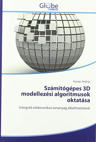 Számítógépes 3D modellezési algoritmusok oktatása: Integrált elektronikus tananyag alkalmazásával