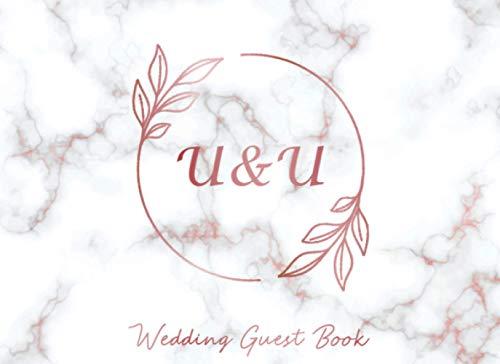 U & U Wedding Guest Book: Monogram Initials Guest Book For Wedding, Personalized Wedding Guest Book Rose Gold Custom Letters, Marble Elegant Wedding ... and Small Weddings, Paperback, 8.25' x 6'