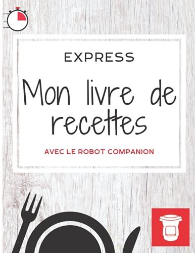 Mon livre Companion à remplir: Mes recettes Express (GRAND FORMAT)
