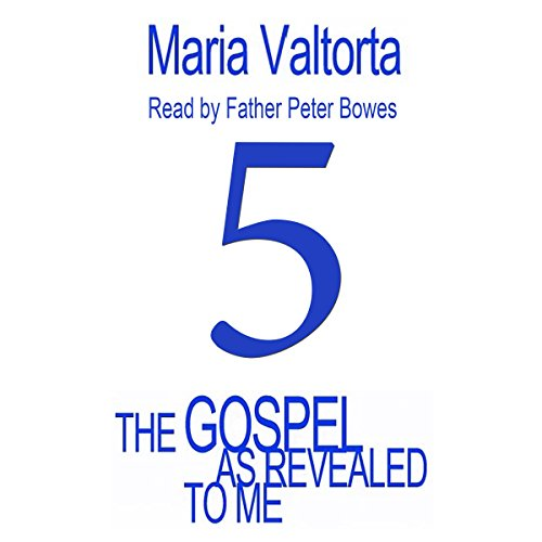 The Gospel as Revealed to Me: Volume 5                   By:                                                                                                                                 Maria Valtorta                               Narrated by:                                                                                                                                 Father Peter Bowes                      Length: 19 hrs and 35 mins     Not rated yet     Overall 0.0