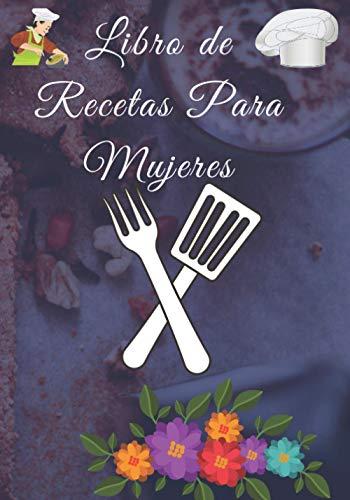 Libro de recetas para mujeres: Libro De Recetas en blanco para crear tus propios platos, Libro de recetas para completar: Cuaderno para 120 recetas y notas , 220 páginas
