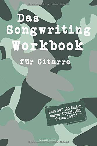 Das Songwriting Workbook für Gitarre Lass auf 120 Seiten deiner Kreativität freien Lauf !: Arbeitsbuch mit Tabulatur zum Komponieren, ... für Songtexter, Singer Songwriter, Musiker