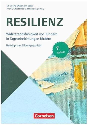 Beiträge zur Bildungsqualität: Resilienz: Widerstandsfähigkeit von Kindern in Tageseinrichtungen fördern