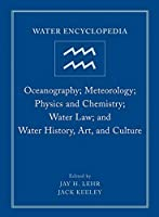 Water Encyclopedia, Oceanography; Meteorology; Physics and Chemistry; Water Law; and Water History, Art, and Culture (Water Encyclopedia, Volume 4)