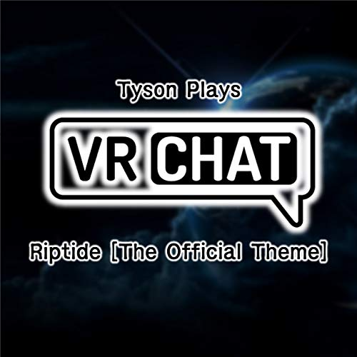Riptide [The Official Theme for Tyson Plays VRCHAT]