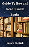 GUIDE TO BUY AND READ KINDLE BOOKS: A Complete Instructional Manual On How To Buy Kindle Books On Your iPhone, iPad, Mac, Kindle And iOS Devices With Pictorial Guide (English Edition)