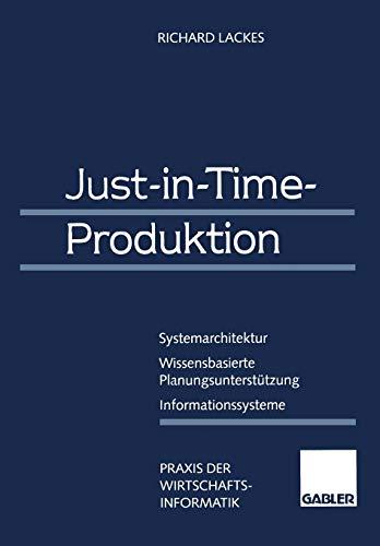 Just-in-Time-Produktion: Systemarchitektur ― Wissensbasierte Planungsunterstützung ― Informationssysteme (Praxis der Wirtschaftsinformatik)