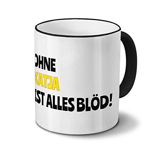 Tasse mit Namen Katja - Motiv Ohne Katja ist alles Blöd! - Namenstasse, Kaffeebecher, Mug, Becher, Kaffeetasse - Farbe Schwarz