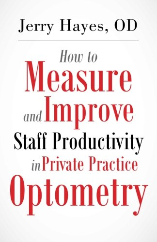 Compare Textbook Prices for How to Measure and Improve Staff Productivity in Private Practice Optometry  ISBN 9781500824884 by Hayes, Jerry