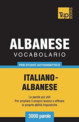 Vocabolario Italiano-Albanese per studio autodidattico - 3000 parole