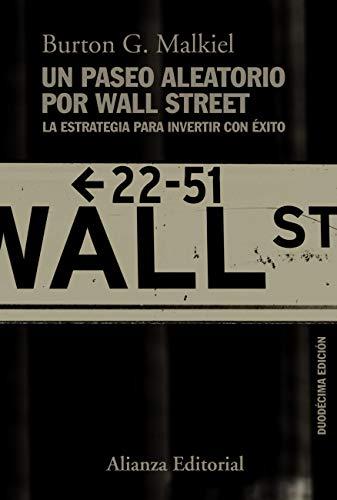 Book's Cover of Un paseo aleatorio por Wall Street: La estrategia para invertir con éxito (Duodécima edición) (Alianza Ensayo nº 787) Versión Kindle