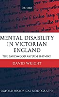 Mental Disability in Victorian England: The Earlswood Asylum 1847-1901 (Oxford Historical Monographs)