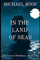In The Land of Seas: Book Two of The Lives of Nickolaus