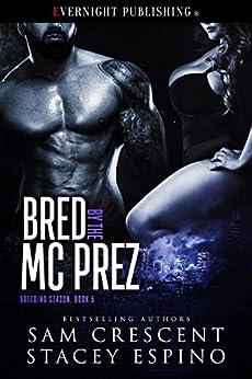 Bred by the MC Prez (Breeding Season Book 5) by [Sam Crescent, Stacey Espino]