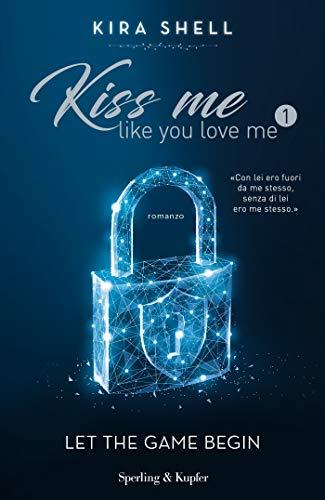 Kiss Me Like You Love Me 1: Let The Game Begin (Versione Italiana): Vol. 1