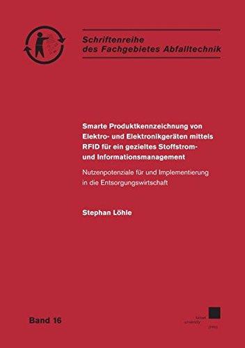 Smarte Produktkennzeichnung von Elektro- und Elektronikgeräten mittels RFID für ein gezieltes Stoffstrom- und Informationsmanagement: Nutzenpotenziale ... Fachgebeites Abfalltechnik: Dissertationen)