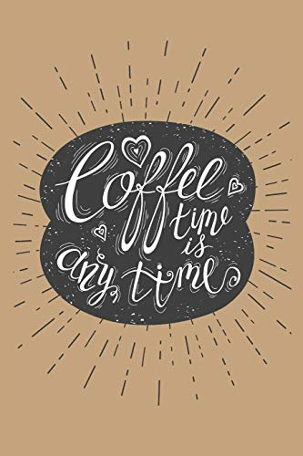 Coffee Time is Anytime: 6x9 Funny Novelty Coffee-Themed Lined Notebook