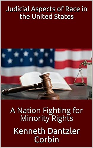 Judicial Aspects of Race in the United States: A Nation Fighting for Minority Rights by [Kenneth Dantzler Corbin]