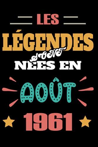 Les légendes sont nées en Août 1961: Joyeux Anniversaire 60 ans   Idée Cadeau Anniversaire pour Homme et Femme   Carnet de Notes-Bloc Note