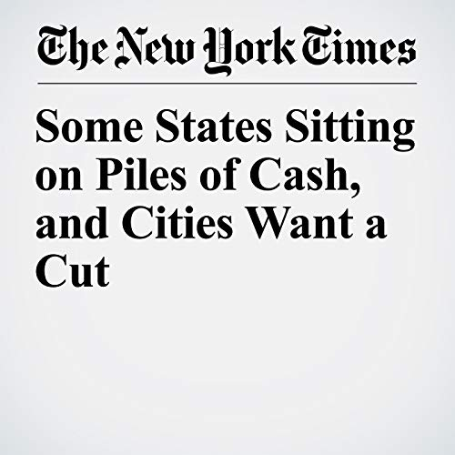 Some States Sitting on Piles of Cash, and Cities Want a Cut  audiobook cover art